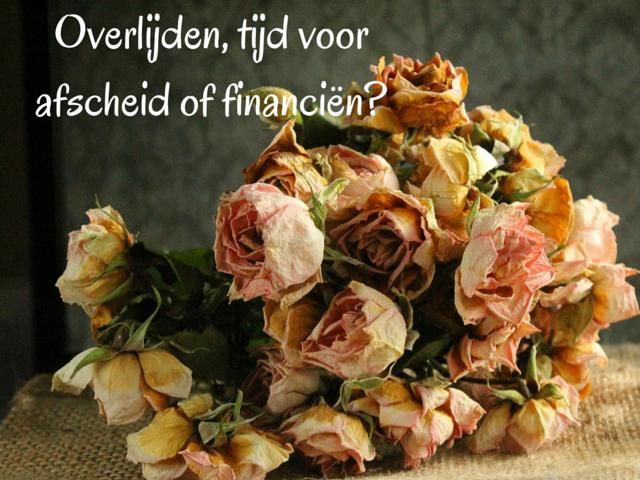 Overlijden, tijd voor afscheid of financiën?