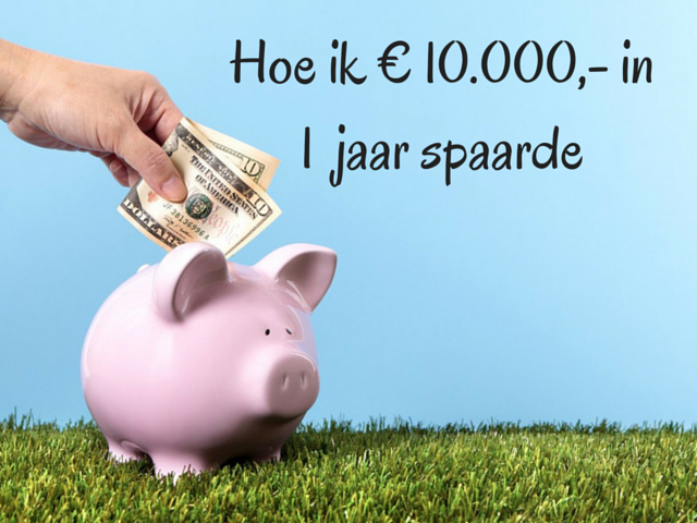 Hoe ik € 10.000,- in 1 jaar spaarde