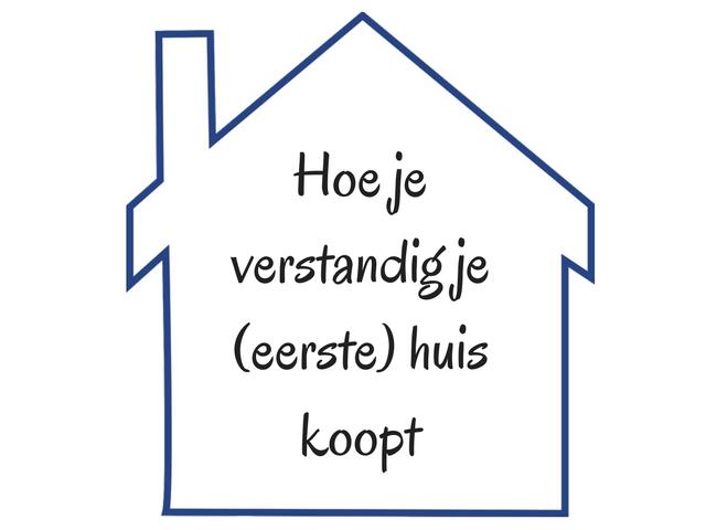 Hoe je verstandig je (eerste) huis koopt