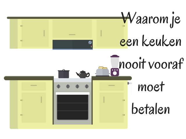 Waarom je een keuken nooit vooraf moet betalen